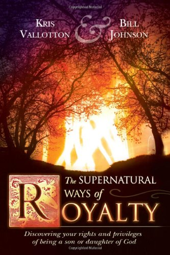 Supernatural Ways of Royalty Discovering Your Rights and Privileges of Being a Son or Daughter of God N/A edition cover