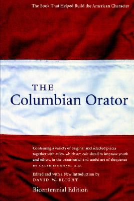 Columbian Orator Containing a Variety of Original and Selected Pieces Together with Rules, Which Are Calculated to Improve Youth and Others, in the Ornamental and Useful Art of Eloquence N/A edition cover