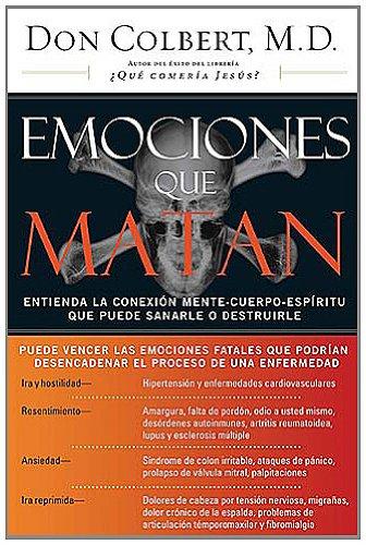 Emociones Que Matan Entienda la Conexi�n Mente-Cuerpo-Esp�ritu Que Puede Sanarle o Destruirle  2006 9780881139235 Front Cover