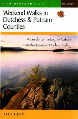 Weekend Walks in Dutchess and Putnam Counties 2e A Guide to History and Nature in the Eastern Hudson Valley 2nd (Revised) 9780881506235 Front Cover