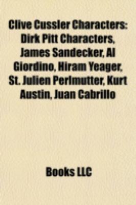 Clive Cussler Characters : Dirk Pitt Characters, James Sandecker, Al Giordino, Hiram Yeager, St. Julien Perlmutter, Kurt Austin, Juan Cabrillo N/A 9781157802235 Front Cover