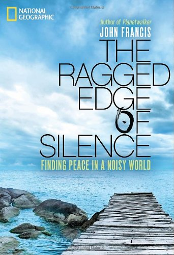 Ragged Edge of Silence Finding Peace in a Noisy World  2011 edition cover