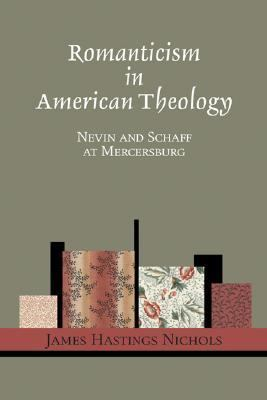 Romanticism in American Theology Nevin and Schaff at Mercersburg N/A 9781556351235 Front Cover