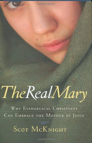 Real Mary Why Evangelical Christians Can Embrace the Mother of Jesus  2006 9781557255235 Front Cover