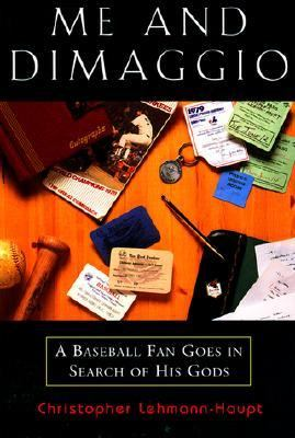 Me and DiMaggio A Baseball Fan Goes in Search of His Gods  1997 (Reprint) 9781558216235 Front Cover