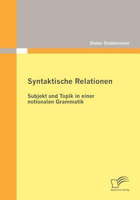 Syntaktische Relationen Subjekt und Topik in Einer Notionalen Grammatik  2010 9783836699235 Front Cover