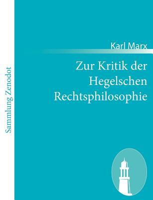 Zur Kritik der Hegelschen Rechtsphilosophie   2011 9783843066235 Front Cover
