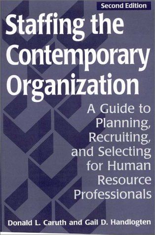 Staffing the Contemporary Organization A Guide to Planning, Recruiting and Selecting for Human Resource Professionals 2nd 1997 (Revised) 9780275955236 Front Cover