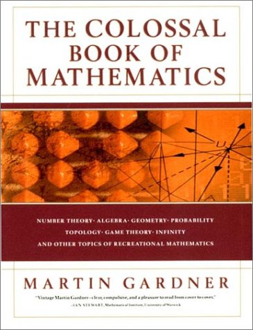 Colossal Book of Mathematics Number Theory - Algebra - Geometry - Probability - Topology - Game Theory - Infinity and Other Topics of Recreational Mathematics  2001 edition cover
