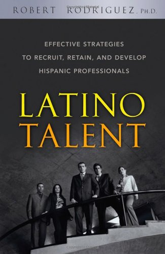 Latino Talent Effective Strategies to Recruit, Retain and Develop Hispanic Professionals  2007 9780470125236 Front Cover