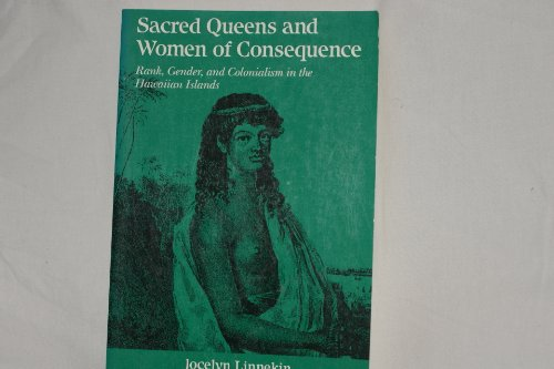 Sacred Queens and Women of Consequence Rank, Gender, and Colonialism in the Hawaiian Islands N/A edition cover