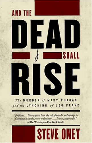 And the Dead Shall Rise The Murder of Mary Phagan and the Lynching of Leo Frank N/A edition cover