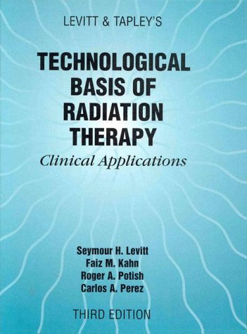 Levitt and Tapley's Technological Basis of Radiation Therapy : Clinical Applications 3rd 1999 (Revised) edition cover