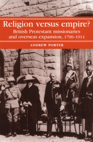Religion Versus Empire? British Protestant Missionaries and Overseas Expansion, 1700-1914  2004 edition cover