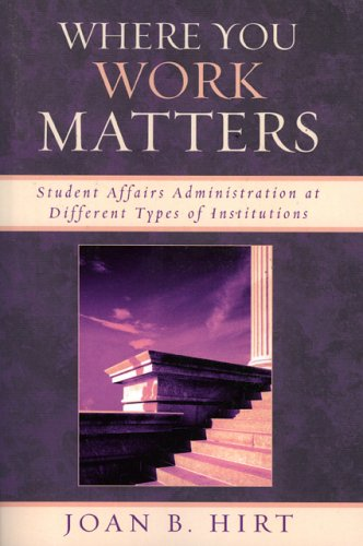 Where You Work Matters Student Affairs Administration at Different Types of Institutions  2006 edition cover