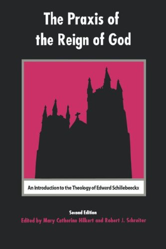 Praxis of the Reign of God An Introduction to the Theology of Edward Schillebeeckx 2nd 2002 9780823220236 Front Cover