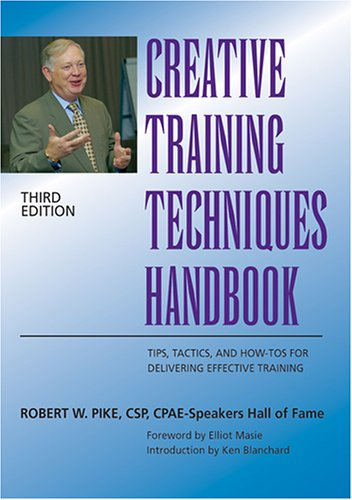 Creative Training Techniques Handbook Tips, Tactics, and How-To's for Delivering Effective Training 3rd 2003 (Revised) edition cover