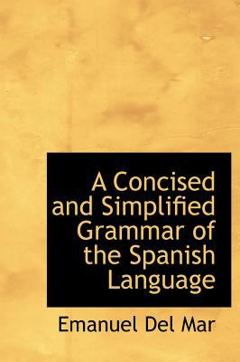 Concised and Simplified Grammar of the Spanish Language  N/A 9781115650236 Front Cover