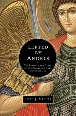Lifted by Angels The Presence and Power of Our Heavenly Guides and Guardians  2012 9781400204236 Front Cover