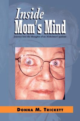 Inside Mom's Mind Journey into the Mind of an Alzheimer's Patient  2008 edition cover