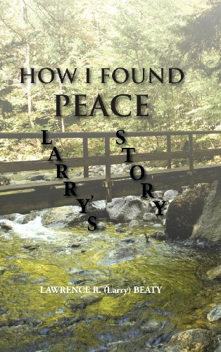 How I Found Peace: Larry's Story  2013 9781491802236 Front Cover