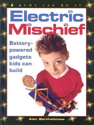 Electric Mischief Battery-Powered Gadgets Kids Can Build  2002 9781550749236 Front Cover