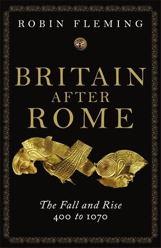 Britain after Rome The Fall and Rise 400 to 1070  2011 edition cover