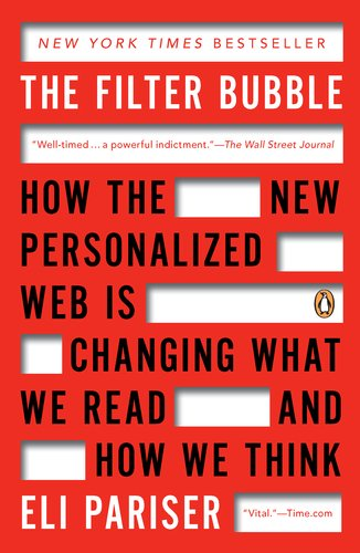 Filter Bubble How the New Personalized Web Is Changing What We Read and How We Think  2012 9780143121237 Front Cover