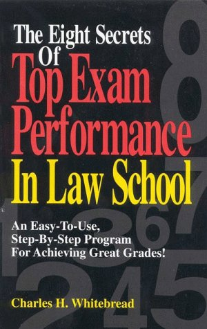 Eight Secrets of Top Exam Performance in Law School An Easy-to-Use, Step-by-Step Program for Achieving Great Grades!  1995 9780159003237 Front Cover
