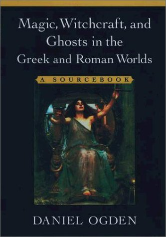 Magic, Witchcraft, and Ghosts in the Greek and Roman Worlds A Sourcebook  2002 (Reprint) 9780195151237 Front Cover