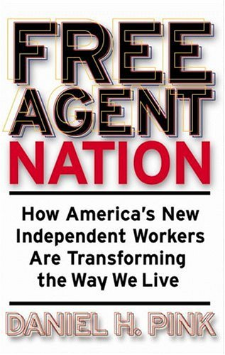 Free Agent Nation America's Independent Workers Are Transforming the Way We Live  2001 edition cover