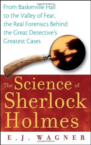 Science of Sherlock Holmes From Baskerville Hall to the Valley of Fear, the Real Forensics Behind the Great Detective's Greatest Cases  2006 edition cover