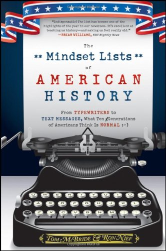 Mindset Lists of American History From Typewriters to Text Messages, What Ten Generations of Americans Think Is Normal  2011 edition cover