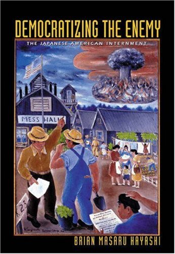 Democratizing the Enemy The Japanese American Internment  2008 edition cover
