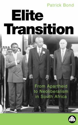 Elite Transition From Apartheid to Neoliberalism in South Africa  2000 9780745310237 Front Cover