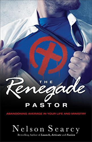 Renegade Pastor Abandoning Average in Your Life and Ministry N/A edition cover