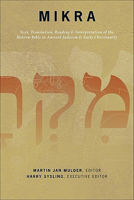 Mikra Text, Translation, Reading, and Interpretation of the Hebrew Bible in Ancient Judaism and Early Christianity N/A 9780801047237 Front Cover