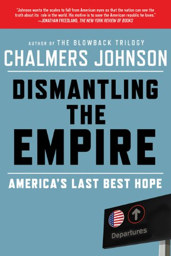 Dismantling the Empire America's Last Best Hope  2011 9780805094237 Front Cover