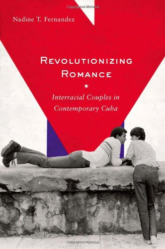 Revolutionizing Romance Interracial Couples in Contemporary Cuba  2010 edition cover