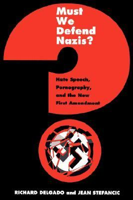Must We Defend Nazis? Hate Speech, Pornography, and the New First Amendment  1999 edition cover
