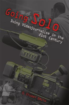Going Solo Doing Videojournalism in the 21st Century  2011 edition cover
