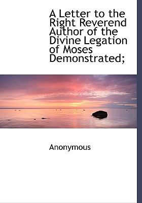 Letter to the Right Reverend Author of the Divine Legation of Moses Demonstrated; N/A 9781115286237 Front Cover