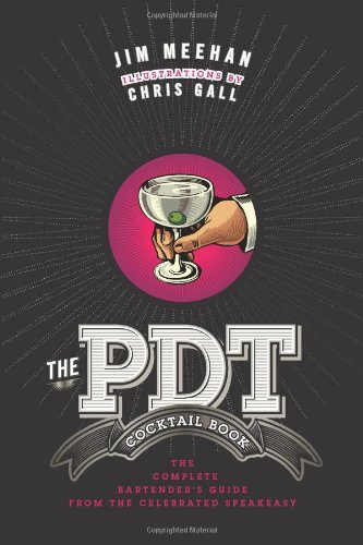PDT Cocktail Book The Complete Bartender's Guide from the Celebrated Speakeasy  2011 9781402779237 Front Cover