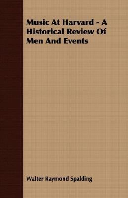 Music at Harvard - a Historical Review of Men and Events  N/A 9781406739237 Front Cover