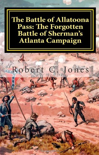 Battle of Allatoona Pass: the Forgotten Battle of Sherman's Atlanta Campaign   2011 9781463693237 Front Cover