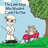 Little Ninja Who Wouldn't Comb His Hair  N/A 9781484818237 Front Cover