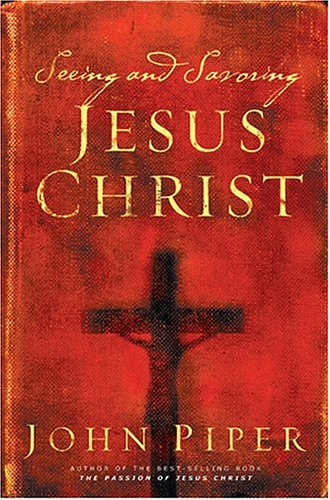 Seeing and Savoring Jesus Christ   2004 (Revised) edition cover