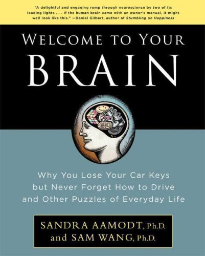 Welcome to Your Brain Why You Lose Your Car Keys but Never Forget How to Drive and Other Puzzles of Everyday Behavior N/A 9781596915237 Front Cover