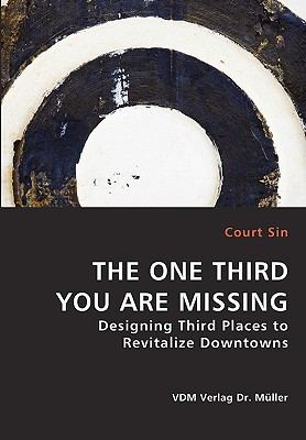 One Third You Are Missing - Designing Third Places to Revitalize Downtowns   2008 9783836439237 Front Cover