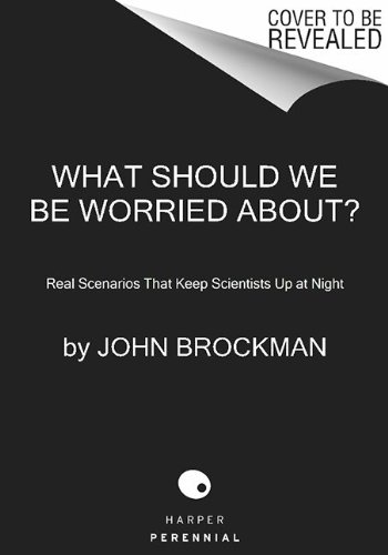 What Should We Be Worried About? Real Scenarios That Keep Scientists up at Night  2016 edition cover